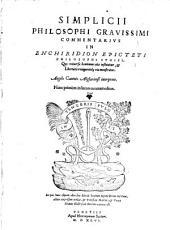 Simplicii philosophi gravissimi Commentarius in enchiridion Epicteti philosophi Stoici