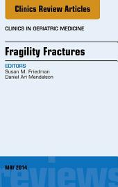 Fragility Fractures, An Issue of Clinics in Geriatric Medicine, E-Book