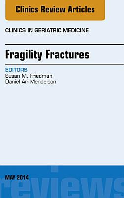 Fragility Fractures, An Issue of Clinics in Geriatric Medicine,