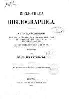 Bibliotheca Bibliographica kritisches Verzeichniss der das Gesammtgebiet der Bibliographie betreffenden Litteratur des In  und Auslandes in systematischer Ordnung bearbeitet von Julius Petzholdt PDF