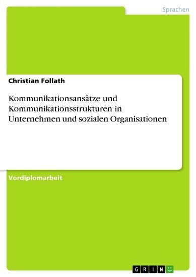 Kommunikationsans  tze und Kommunikationsstrukturen in Unternehmen und sozialen Organisationen PDF