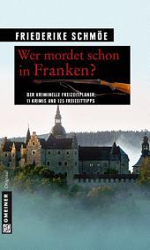 Wer mordet schon in Franken?: 11 Krimis und 125 Freizeittipps