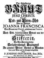 Die glückseelige Braut Jesu Christi: d.i. Lobrede v. d. seel. Joanna Francisca v. Chantal am Feste der Seligsp. 1752