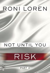 Not Until You Part II: Not Until You Risk