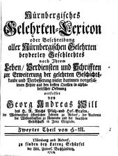 Nürnbergisches Gelehrten-lexicon; oder, Beschreibung aller nürnbergischen Gelehrten beyderley Geschlectes nach ihrem Leben: Th H-M