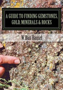 A Guide to Finding Gemstones, Gold, Minerals & Rocks