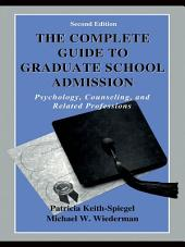 The Complete Guide to Graduate School Admission: Psychology, Counseling, and Related Professions, Edition 2