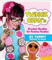 Twinkie Chan s Crochet Goodies for Fashion Foodies PDF