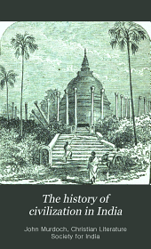 The history of civilization in India: a sketch, with suggestions for the improvement of the country