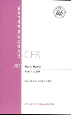 Code of Federal Regulations  Title 42  Public Health  PT  1 399  Revised as of October 1  2011 PDF