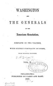 Washington and the Generals of the American Revolution ...: With Sixteen Portraits on Steel ...