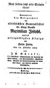 Was sollen jetzt alle Stände thun?: Beantwortet bey Gelegenheit des allerhöchsten Namensfestes Sr. Königl. Majestät Maximilian Josephs ... den 12. Oktober 1819
