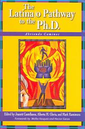 The Latina/o Pathway to the Ph.D.: Abriendo Caminos