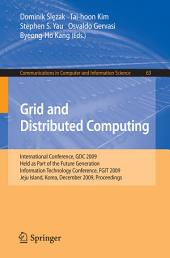 Grid and Distributed Computing: International Conference, GDC 2009, Held as Part of the Future Generation Information Technology Conferences, FGIT 2009, Jeju Island, Korea, December 10-12, 2009, Proceedings