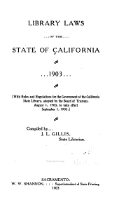 Library Laws of the State of California. 1903: With Rules and Regulations for the Government of the California State Library, Adopted by the Board of Trustees, August 1, 1903, to Take Effect September 1, 1903