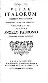 Vita Italorum Doctrina Excelletium Qui Saeculis XVII. Et XVIII. Floruerunt: Volume 13