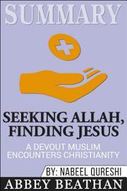 Summary  Seeking Allah  Finding Jesus  A Devout Muslim