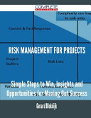 Risk Management for Projects - Simple Steps to Win, Insights and Opportunities for Maxing Out Success