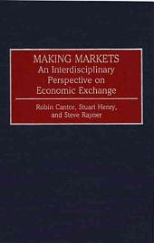 Making Markets: An Interdisciplinary Perspective on Economic Exchange