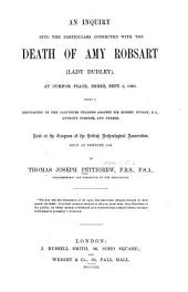 An Inquiry Into the Particulars Connected with the Death of Amy Robsart (Lady Dudley), at Cumnor Place, Berks, Sept. 8, 1560: Being a Reputation of the Calumnies Charged Against Sir Robert Dudley, K.G., Anthony Forster, and Others. Read at the Congress of the British Archaeological Association, Held at Newbury, 1859