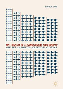 The Pursuit of Technological Superiority and the Shrinking American Military PDF