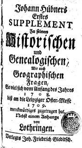 ... Supplement zu seinen Historischen und Genealogischen, wie auch Geographischen Fragen: So viel sich vom Anfang des Jahres 1708 biß an die Leipziger Oster-Messe 1709. merckwürdiges zugetragen hat, Band 1