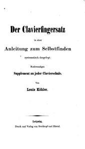 Der Clavierfingersatz in einer Anleitung zum Selbstfinden systematisch dargelegt: nothwendiges Supplement zu jeder Clavierschule