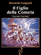 IL FIGLIO DELLA COMETA: Il Ciclo Vedico - Primo Volume