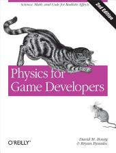 Physics for Game Developers: Science, math, and code for realistic effects, Edition 2