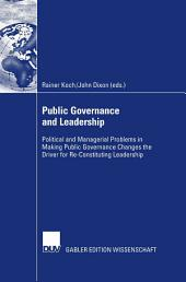 Public Governance and Leadership: Political and Managerial Problems in Making Public Governance Changes the Driver for Re-Constituting Leadership