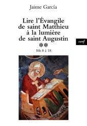 Lire l'Évangile de saint Matthieu à la lumière de saint Augustin: Mt 8 à 18