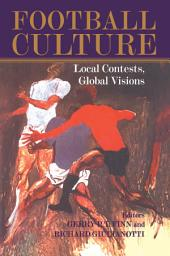 Football Culture: Local Conflicts, Global Visions
