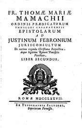 Epistolae ad Iustinum Febronium iurisconsultum de ratione regendae Christianae reipublicae, deque legitima Romani pontificis potestate: Volume 2