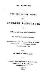 An Analysis of the Derivative Words in the English Language: Or, A Key to Their Precise Analytic Definitives