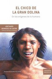 El chico de la Gran Dolina: En los orígenes de lo humano