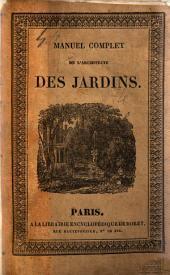 Nouveau manuel complet de l'architecte des jardins ou l'art de les composer et de les décorer par M. Boitard: Volume1