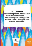 100 Common Misconceptions about We Were Soldiers Once     and Young
