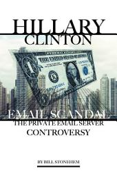 Hillary Clinton Email Scandal: The Private Email Server Controversy