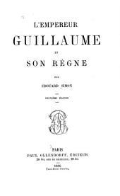 L'Empereur Guillaume et son règne