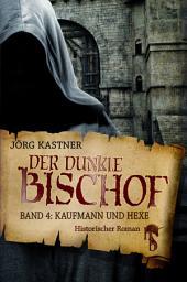Der dunkle Bischof – Die große Mittelalter-Saga: Band 4: Kaufmann und Hexe