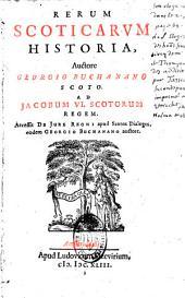 Rerum Scoticarum historia, auctore Georgio Buchanano,... Accessit de jure regni apud Scotos dialogus, eodem Georgio Buchanano auctore, lib. XX descripta