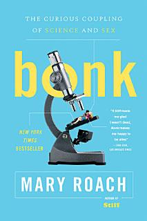 Bonk  The Curious Coupling of Science and Sex Book