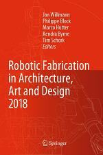 Robotic Fabrication in Architecture, Art and Design 2018