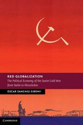 Red Globalization: The Political Economy of the Soviet Cold War from Stalin to Khrushchev
