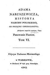 Adama Narusziewicza, Historya Narodu Polskiego, od początku chrzesciaństwa: panowanie Piastów, Tom 6