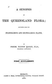 A Synopsis of the Queensland Flora: Containing Both the Phænogamous and Cryptogamous Plants. First-[third] supplement