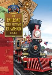 The Railroad Fuels Westward Expansion (1870s)