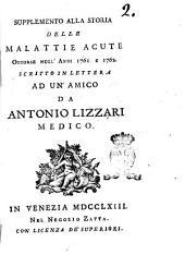 Supplemento alla storia delle malattie acute occorse negl'anni 1761 e 1762. Scritto in lettera ad un'amico da Antonio Lizzari medico
