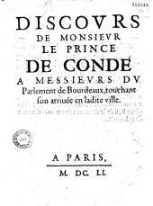 Discours de monseigneur le prince de Condé à messieurs dv parlement de Bourdeaux touchant son arrivée en ladite ville