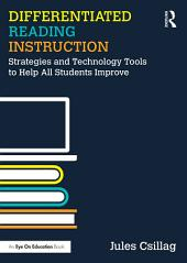 Differentiated Reading Instruction: Strategies and Technology Tools to Help All Students Improve